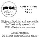 This Is What An Awesome Dad Looks Like - 45mm or 58mm Pin Badge - UK Seller