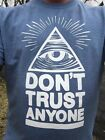 Don't Trust Anyone Shirt Size SM MD LG XL 2X New Shirt illuminati secret society