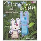 Stitched for Fun: 35 Easy & Adorable Embroidery Projects--Fiona Goble (2011, SC)