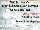 "120 to 7200 pcs. of Clear 2 hole BUTTONS 5/8"" New 15mm"