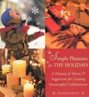 Simple Pleasures for the Holidays: A Treasury of Stories and Suggestions for Cr