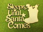 010909 MDF Laser Cut -  Sleeps until Santa comes with a stocking full of toys