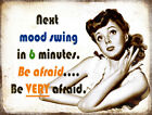 NEXT MOOD SWING : FUNNY METAL SIGN GREAT GIFT: 3 SIZES TO CHOOSE FROM