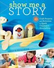 Show Me a Story 40 Craft Projects Activities to Spark Children's Storytelling