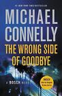 A Harry Bosch Novel: The Wrong Side of Goodbye 19 by Michael Connelly (2017, Pap