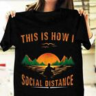This Is How i Social Distancing Trending Quarantine 2020 Kayaking t Shirt Hot!