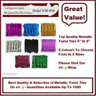 "TOP QUALITY METALLIC TWIST TIES  4"", 6"", CHOOSE FROM 8 COLOURS 50, 100, 250."