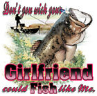 "Dixie Rebel Southern Girls Fishing "" DON'T YOU WISH YOUR GIRLFRIEND "" T SHIRT"