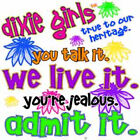 "Dixie Girls "" WE LIVE IT YOUR JEALOUS ADMIT IT ""  50/50 Gildan/Jerzees T SHIRT"