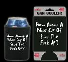 How About a Nice Cup of Shut the F*** Up CAN COOLER