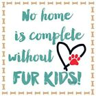 No Home Is Complete without FUR KIDS  Tshirt   Sizes/Colors