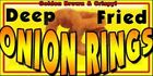Concession Banner DEEP FRIED ONION RINGS  - SIX SIZES TO CHOOSE FROM - MADE IN U