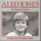 """ALED JONES Too Young To Know 7"""" VINYL B/w Bridge Over Troubled Water (sain116s"""