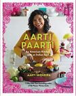 Aarti Paarti / American Kitchen with an Indian Soul by Aarti Sequeira HCDJ