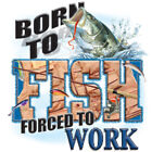 "Southern ""Born to fish..Forced to Work"" 50/50 Gildan/Jerzees T SHIRT"