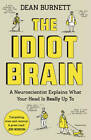 The Idiot Brain: A Neuroscientist Explains What , Burnett, Dean, New