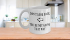 DON'T LOOK BACK YOU'RE NOT GOING THAT WAY mug inspirational hope coffee tea