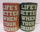 LIFE IS BETTER WHEN YOUR DRUNK - STUBBY HOLDER - GIFTS -  WRAP