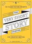 fiction story starters - The Very Short Story Starter: 101 Flash Fiction Prompts for Creative Writing by