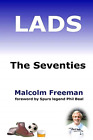 Lads - The Seventies, Freeman, Malcolm, Good Condition Book, ISBN 0955976901