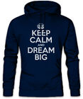 Keep Calm And Dream Big Hoodie Kapuzenpullover Fun Lebe deinen Traum Träume