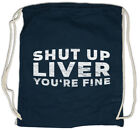 Shut Up Liver You're Fine Turnbeutel Drunk Alkohol Party Fun Whiskey Leber
