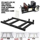 ITX MATX ATX PC Test Bench Open Frame Case Aluminum Support Graphics Card HTPC