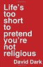 Dark  David-Life`S Too Short To Pretend You`Re Not Religio (UK IMPORT) BOOKH NEW