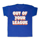 OUT OF YOUR LEAGUE SLOGAN HIPSTER RETRO COOL KIDS T SHIRT TEE ALL SIZES & COLS
