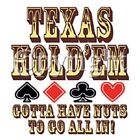 BRAND NEW TEXAS HOLDEM GOTTA HAVE NUTS T-Shirts Small to 5XL BLACK or WHITE