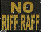 NO RIFF RAFF METAL SIGN  RUSTIC STYLE shed,garage, funny,man cave,shed,