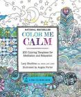 A Zen Coloring Book: Color Me Calm : 100 Coloring Templates for Meditation and R