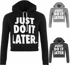 New Womens Cropped Just Do It Later Graphic Motif Sweat Top Sports Casual Hoodie