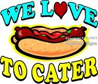 We Love To Cater Hot Dog DECAL (CHOOSE YOUR SIZE) Food Truck Concession Sticker