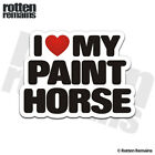 Paint Horse I Love My Decal Pinto Horses Trailer Car Truck Gloss Sticker HVG