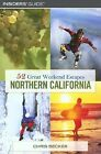 52 Great Weekend Escapes In Northern California