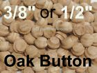 "3/8"" or 1/2"" Oak Mushroom Furniture Buttons - Wood Screw Hole Plugs -10 to 100"