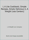 L A Lite Cookbook; Simple Recipes, Simply Delicious (L A Weight Loss Centers)