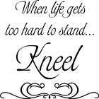 When Life Gets To Hard To Stand Kneel Wall Vinyl Decal