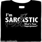 I'm Sarcastic. What's Your Superpower?  Funny Shirts, sarcasm, attitude, SM - 5X