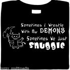 Sometimes I Wrestle With My Demons. Sometimes We  Snuggle. funny shirt, sarcasm