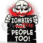 Zombies Were Are People Too! shirt, funny zombie tees,Many Styles,Sizes &Colors