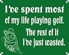 I've Spent Most Of My Life Playing Golf.. aluminium funny wall sign  (ss)