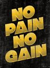 No Pain No Gain Tin Sign 30.5x40.7cm