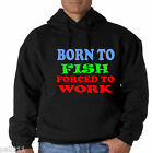 BORN TO FISH FORCED TO WORK VERY BIG SIZE HOODIES 3/4/5XL BLACK