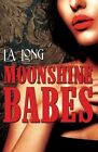 NEW Moonshine Babes by L.A. Long Paperback Book Free Shipping