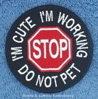 1 STOP IM CUTE IM WORKING DO NOT PET SERVICE DOG PATCH Danny & LuAnns Embroidery