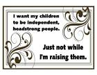 Custom Made T Shirt Want Children Independent Strongwilled Not While Raising