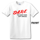 Dare To Keep Kids Off Drugs Shirt Multiple Sizes and Colors