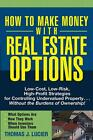 Textbooks Education - How To Make Money With Real Estate Options LowCost LowRisk HighProfit Stra